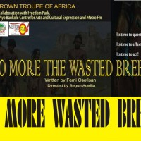 """NO More Wasted Breed"", a Stage Play written by Femi Osofisan and directed by Segun Adefila, Date: 21st November, 2015, Venue: Amphitheatre, Freedom Park, Broad Street, Lagos Island, Ticket: N2000"