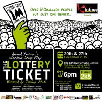 """LOTTERY TICKET"" a Hilarious Stage Play written by Ahmed Yerima and directed by Joshua Alabi, Date: Sundays 20th and 27th, December 2015, Venue: The Ethnic Heritage Centre, 35a, Raymond njoku Str, off Awolowo Road, Ikoyi, Time: 6:00pm, Ticket: N2,500 single and N9,000 [or Family of 4]"
